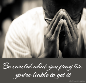 What You Pray For